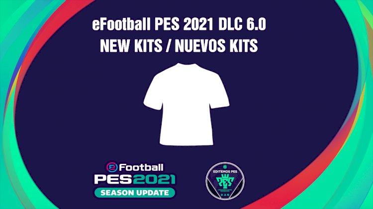 eFootball PES 2021   Listado de los Nuevos Kits del DLC 6.0
